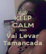 KEEP CALM AND Vai Levar Tamancada - Personalised Poster A4 size