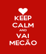 KEEP CALM AND VAI MECÃO - Personalised Poster A4 size