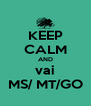 KEEP CALM AND vai MS/ MT/GO - Personalised Poster A4 size