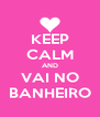 KEEP CALM AND VAI NO BANHEIRO - Personalised Poster A4 size