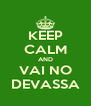 KEEP CALM AND VAI NO DEVASSA - Personalised Poster A4 size