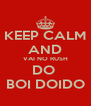 KEEP CALM AND VAI NO RUSH DO  BOI DOIDO - Personalised Poster A4 size