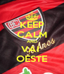KEEP CALM AND VAI  OESTE - Personalised Poster A4 size