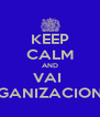 KEEP CALM AND VAI  ORGANIZACIONAL - Personalised Poster A4 size