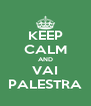 KEEP CALM AND VAI PALESTRA - Personalised Poster A4 size