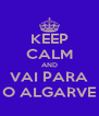 KEEP CALM AND VAI PARA O ALGARVE - Personalised Poster A4 size