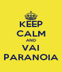 KEEP CALM AND VAI PARANOIA - Personalised Poster A4 size