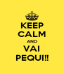KEEP CALM AND VAI PEQUI!! - Personalised Poster A4 size