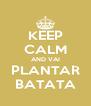 KEEP CALM AND VAI PLANTAR BATATA - Personalised Poster A4 size