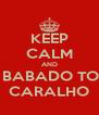 KEEP CALM AND VAI POSTAR O BABADO TODO NO GRUPO CARALHO - Personalised Poster A4 size