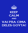 KEEP CALM AND VAI PRA CIMA DELES GOYTA! - Personalised Poster A4 size