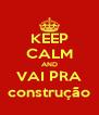 KEEP CALM AND VAI PRA construção - Personalised Poster A4 size