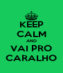 KEEP CALM AND VAI PRO CARALHO - Personalised Poster A4 size