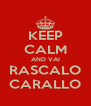 KEEP CALM AND VAI RASCALO CARALLO - Personalised Poster A4 size