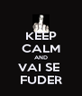 KEEP CALM AND VAI SE  FUDER - Personalised Poster A4 size
