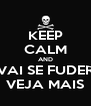 KEEP CALM AND VAI SE FUDER VEJA MAIS - Personalised Poster A4 size