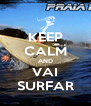 KEEP CALM AND VAI SURFAR - Personalised Poster A4 size