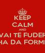 KEEP CALM AND VAI TE FUDER FILHA DA FORMIGA - Personalised Poster A4 size