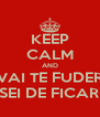 KEEP CALM AND VAI TE FUDER JA CANSEI DE FICAR CALMO - Personalised Poster A4 size
