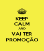 KEEP CALM AND VAI TER PROMOÇÃO - Personalised Poster A4 size