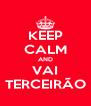 KEEP CALM AND VAI TERCEIRÃO - Personalised Poster A4 size