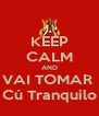 KEEP CALM AND VAI TOMAR  Cú Tranquilo - Personalised Poster A4 size