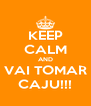 KEEP CALM AND VAI TOMAR CAJU!!! - Personalised Poster A4 size