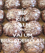 KEEP CALM AND VAI UM BRIGADEIRO AÍ? - Personalised Poster A4 size