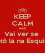 KEEP CALM AND Vai ver se  Eu tô lá na Esquina! - Personalised Poster A4 size