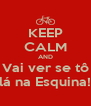 KEEP CALM AND Vai ver se tô lá na Esquina! - Personalised Poster A4 size