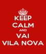KEEP CALM AND VAI VILA NOVA - Personalised Poster A4 size