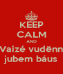KEEP CALM AND Vaizé vudënn jubem báus - Personalised Poster A4 size