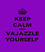 KEEP CALM AND VAJAZZLE YOURSELF - Personalised Poster A4 size
