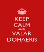 KEEP CALM AND VALAR DOHAERIS - Personalised Poster A4 size