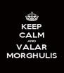 KEEP CALM AND VALAR MORGHULIS - Personalised Poster A4 size