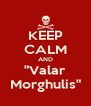 "KEEP CALM AND ""Valar Morghulis"" - Personalised Poster A4 size"