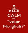 "KEEP CALM AND ""Valar Morghulis"" - Personalised Poster A4 size"