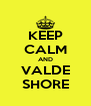 KEEP CALM AND VALDE SHORE - Personalised Poster A4 size