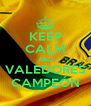 KEEP CALM AND VALEDORES CAMPEÓN - Personalised Poster A4 size