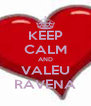 KEEP CALM AND VALEU RAVENA - Personalised Poster A4 size