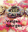 KEEP CALM AND Valgau  Spurgas - Personalised Poster A4 size