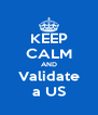 KEEP CALM AND Validate a US - Personalised Poster A4 size