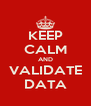 KEEP CALM AND VALIDATE DATA - Personalised Poster A4 size