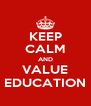 KEEP CALM AND VALUE EDUCATION - Personalised Poster A4 size