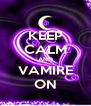 KEEP CALM AND VAMIRE ON - Personalised Poster A4 size