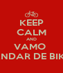 KEEP CALM AND VAMO  ANDAR DE BIKE - Personalised Poster A4 size