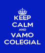 KEEP CALM AND VAMO COLEGIAL - Personalised Poster A4 size