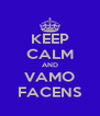 KEEP CALM AND VAMO FACENS - Personalised Poster A4 size