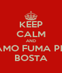 KEEP CALM AND VAMO FUMA PRA BOSTA - Personalised Poster A4 size