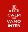 KEEP CALM AND VAMO INTER - Personalised Poster A4 size